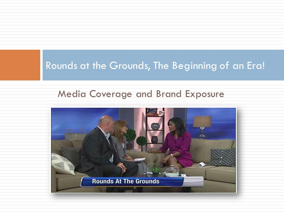 Media Coverage and Brand Exposure Rounds at the Grounds, The Beginning of an Era!