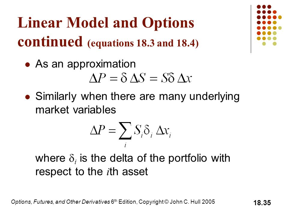 Options, Futures, and Other Derivatives 6 th Edition, Copyright © John C. Hull 2005 18.35 Linear Model and Options continued (equations 18.3 and 18.4)