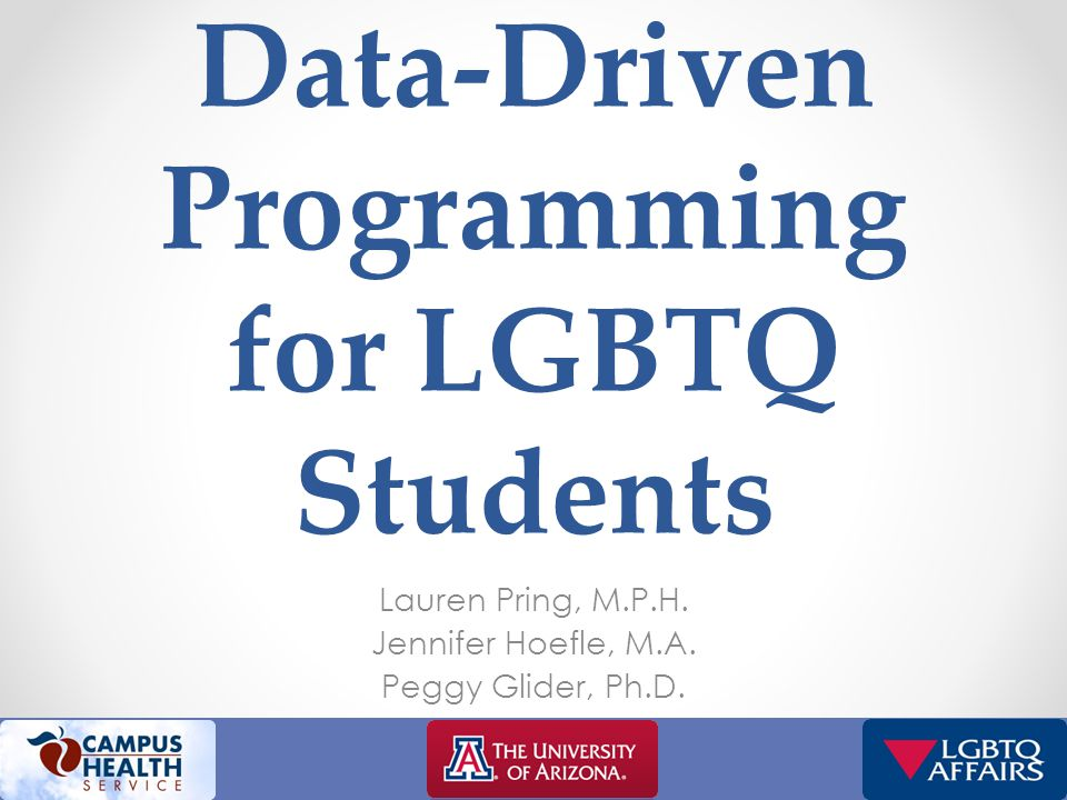 Data-Driven Programming for LGBTQ Students Lauren Pring, M.P.H.
