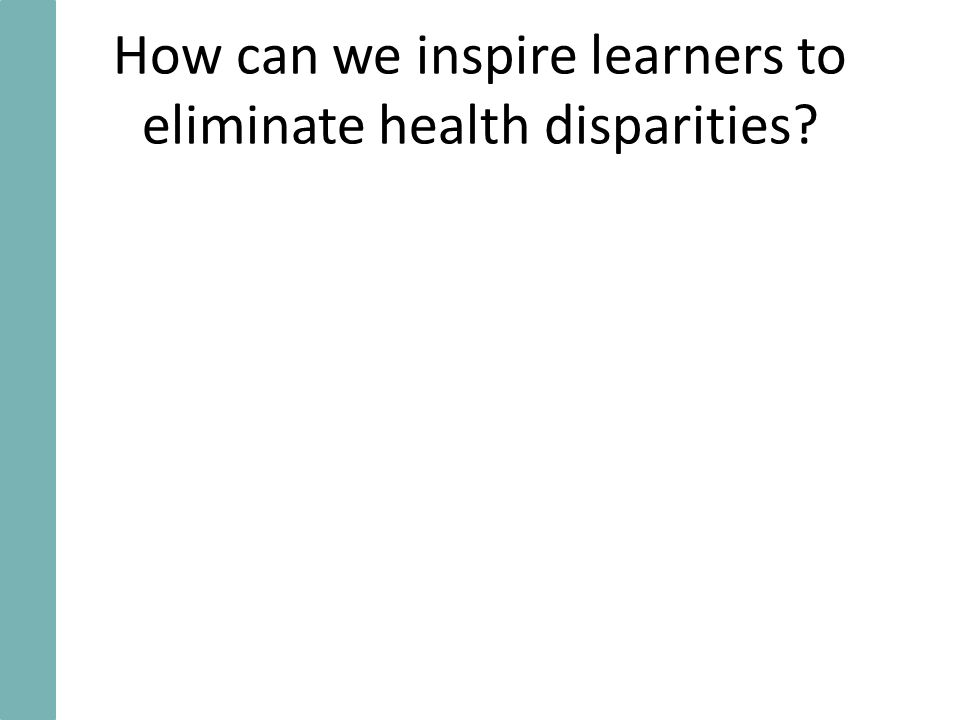 How can we inspire learners to eliminate health disparities