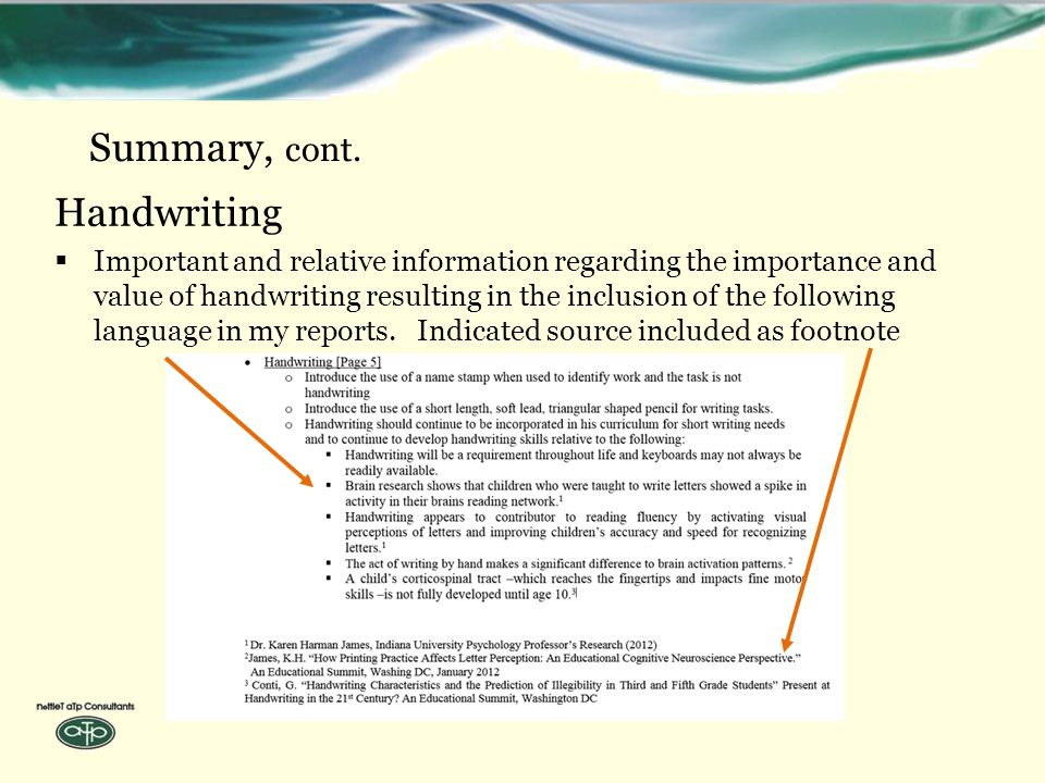 Summary, cont. Handwriting  Important and relative information regarding the importance and value of handwriting resulting in the inclusion of the fo