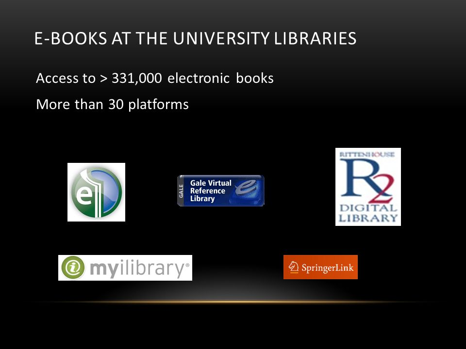 E-BOOKS AT THE UNIVERSITY LIBRARIES Access to > 331,000 electronic books More than 30 platforms