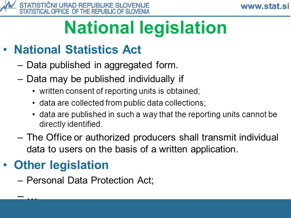 National legislation National Statistics Act –Data published in aggregated form.