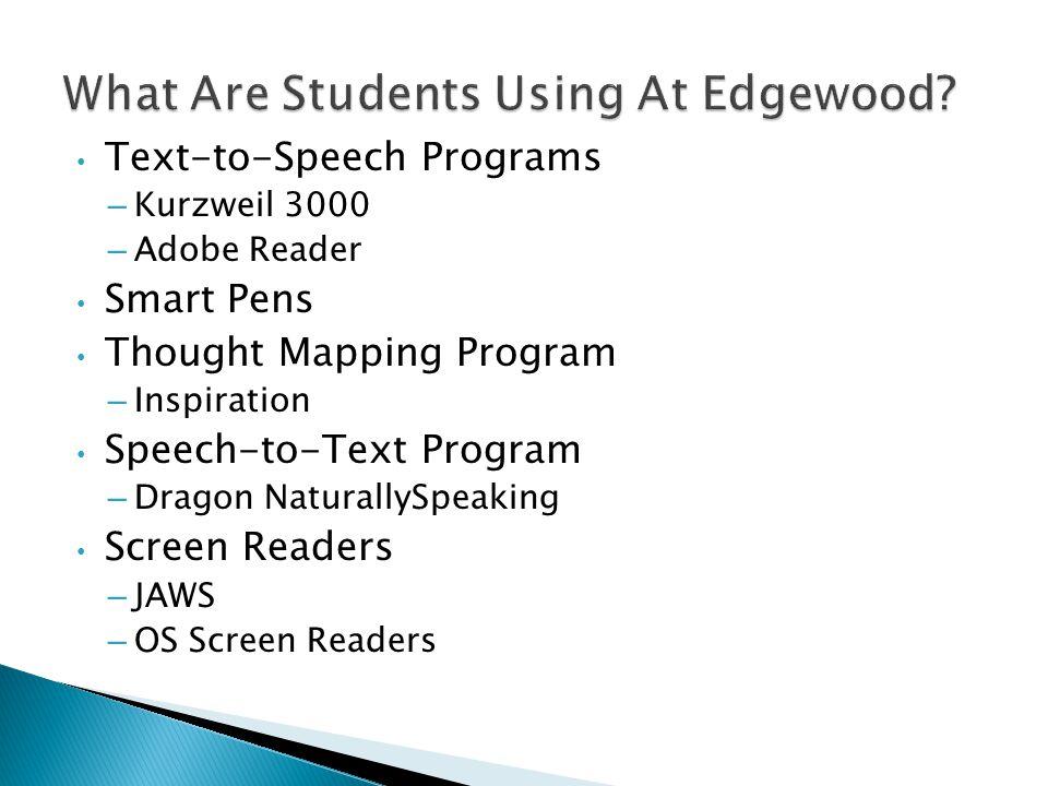 Text-to-Speech Programs – Kurzweil 3000 – Adobe Reader Smart Pens Thought Mapping Program – Inspiration Speech-to-Text Program – Dragon NaturallySpeaking Screen Readers – JAWS – OS Screen Readers