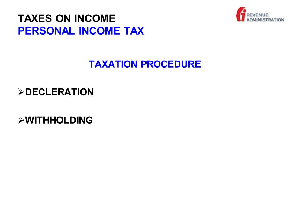 TAXES ON INCOME PERSONAL INCOME TAX TAXATION PROCEDURE  DECLERATION  WITHHOLDING