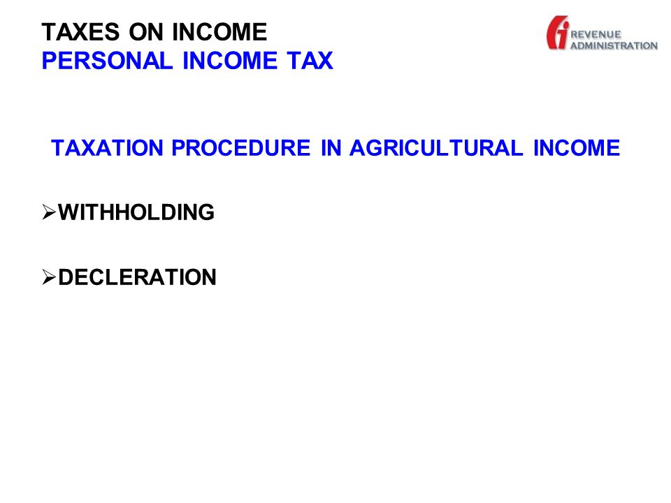 TAXES ON INCOME PERSONAL INCOME TAX TAXATION PROCEDURE IN AGRICULTURAL INCOME  WITHHOLDING  DECLERATION