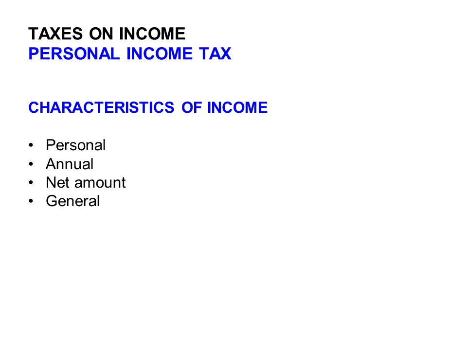 TAXES ON INCOME PERSONAL INCOME TAX – Elements of Income WAGES  Payment for dependent personal service  Employment by an employer  Working at a certain work place.