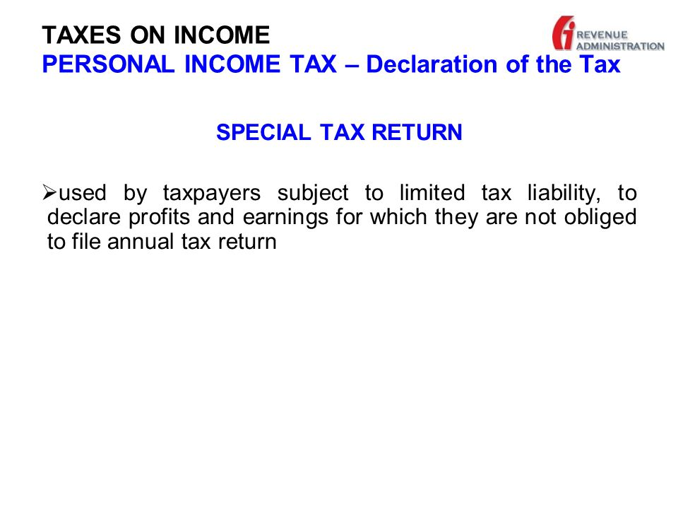 TAXES ON INCOME PERSONAL INCOME TAX – Declaration of the Tax SPECIAL TAX RETURN  used by taxpayers subject to limited tax liability, to declare profits and earnings for which they are not obliged to file annual tax return