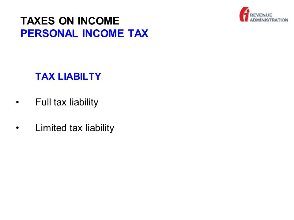 TAXES ON INCOME PERSONAL INCOME TAX TAX LIABILTY Full tax liability Limited tax liability