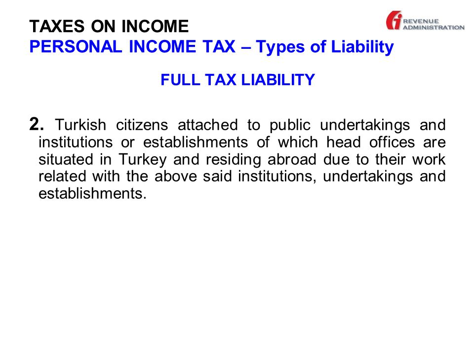 TAXES ON INCOME PERSONAL INCOME TAX – Types of Liability FULL TAX LIABILITY 2.