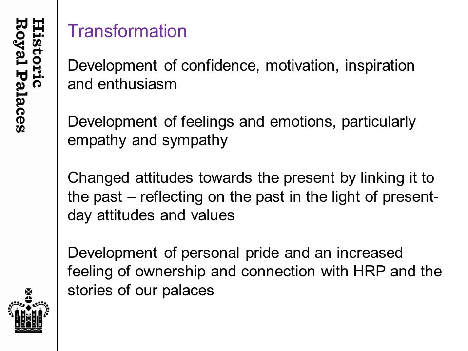 Transformation Development of confidence, motivation, inspiration and enthusiasm Development of feelings and emotions, particularly empathy and sympat