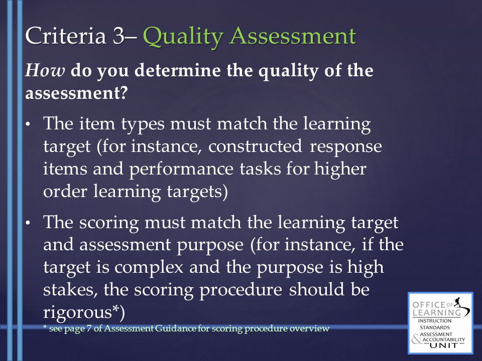 How do you determine the quality of the assessment? The item types must match the learning target (for instance, constructed response items and perfor