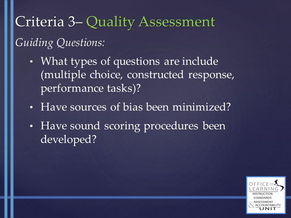 Guiding Questions: What types of questions are include (multiple choice, constructed response, performance tasks)? Have sources of bias been minimized