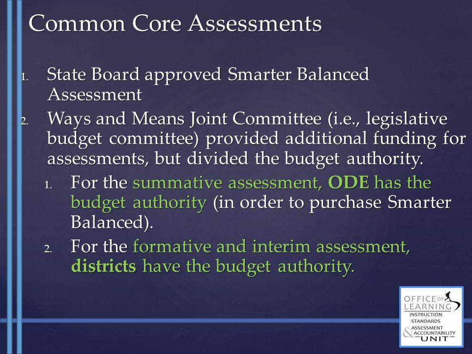 1. State Board approved Smarter Balanced Assessment 2. Ways and Means Joint Committee (i.e., legislative budget committee) provided additional funding