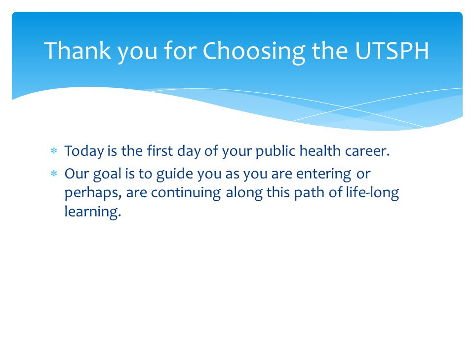  Today is the first day of your public health career.