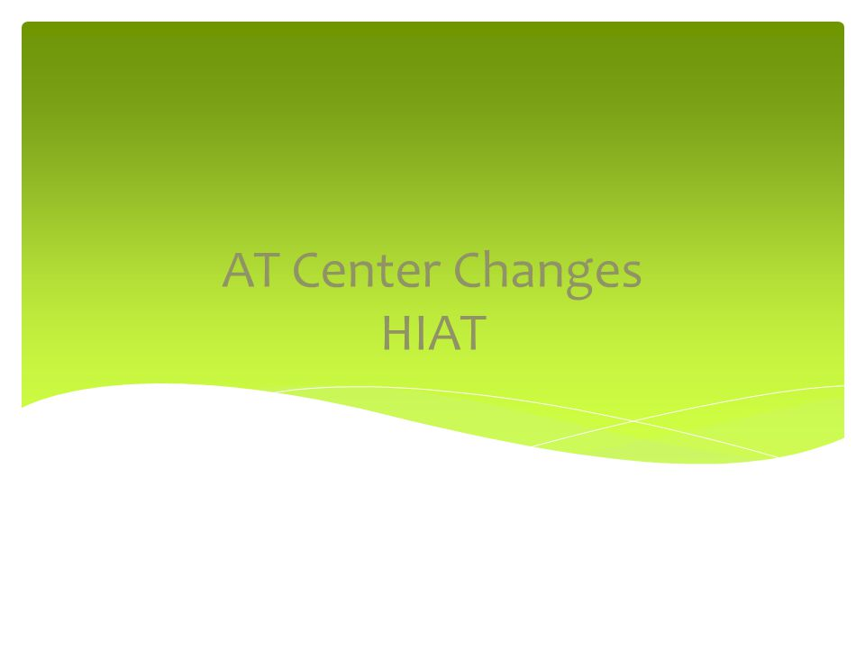 AT Center Changes HIAT