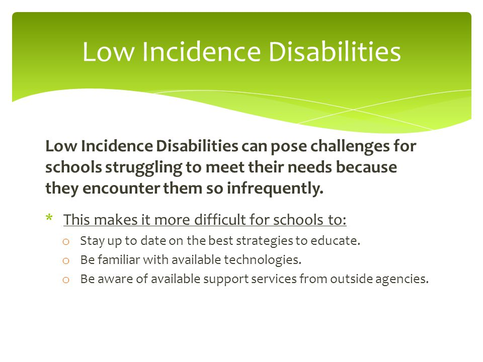Low Incidence Disabilities can pose challenges for schools struggling to meet their needs because they encounter them so infrequently.