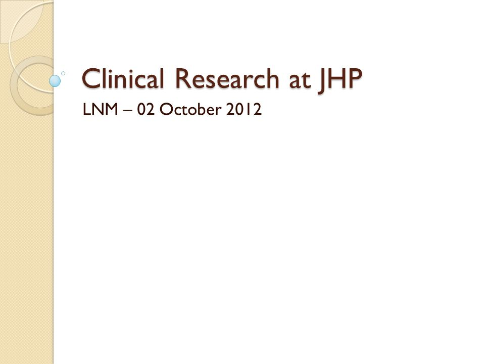 Clinical Research at JHP LNM – 02 October 2012