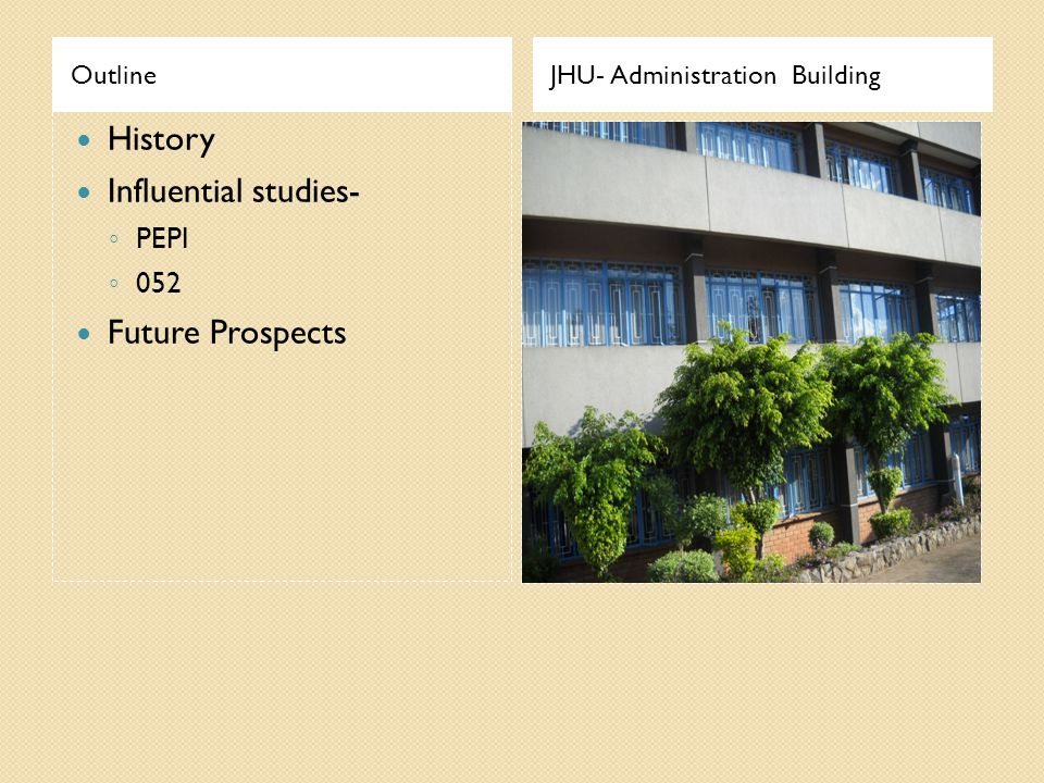 OutlineJHU- Administration Building History Influential studies- ◦ PEPI ◦ 052 Future Prospects