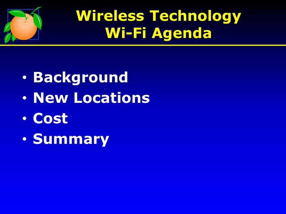 Background New Locations Cost Summary Wireless Technology Wi-Fi Agenda