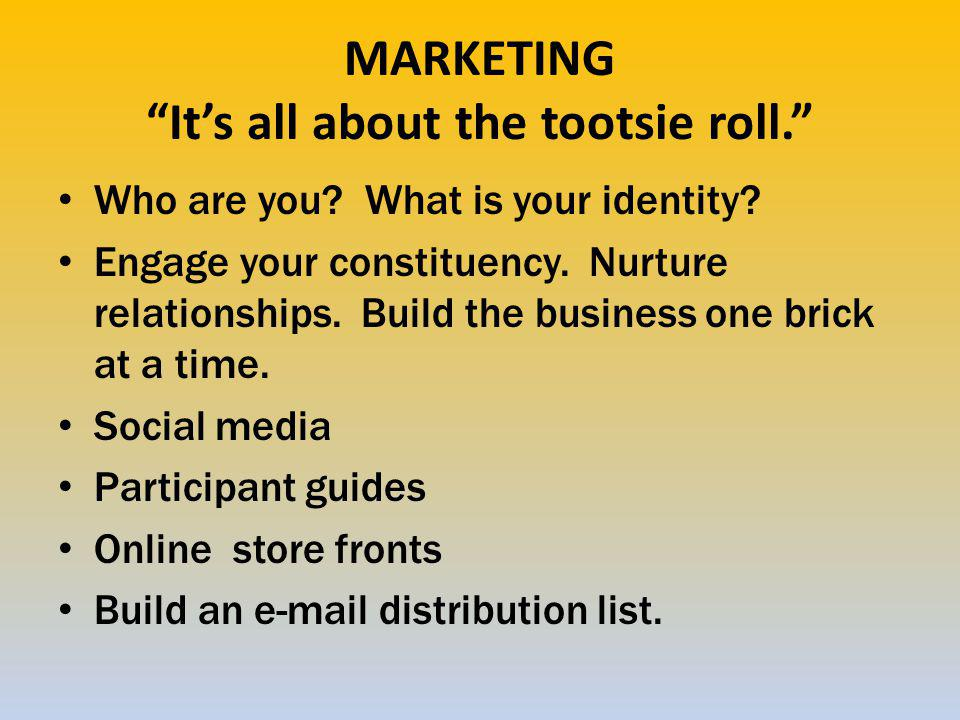MARKETING It's all about the tootsie roll. Who are you.