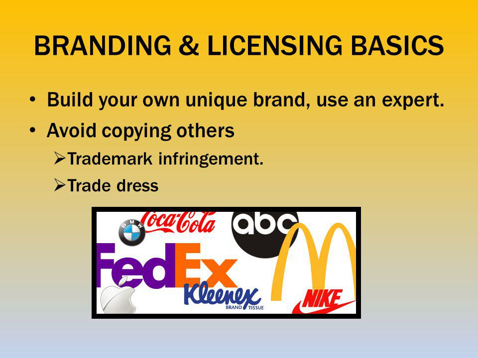 BRANDING & LICENSING BASICS Build your own unique brand, use an expert.