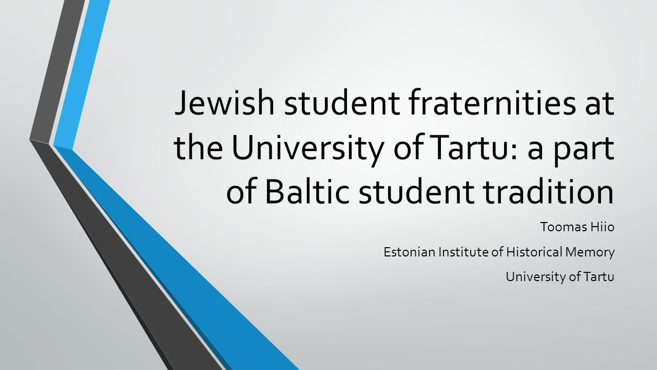 Jewish student fraternities at the University of Tartu: a part of Baltic student tradition Toomas Hiio Estonian Institute of Historical Memory Univers