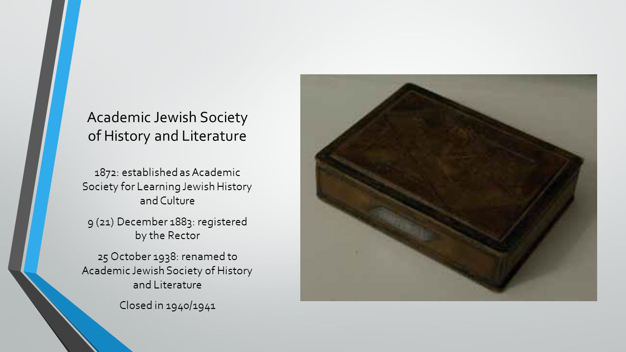 Academic Jewish Society of History and Literature 1872: established as Academic Society for Learning Jewish History and Culture 9 (21) December 1883: