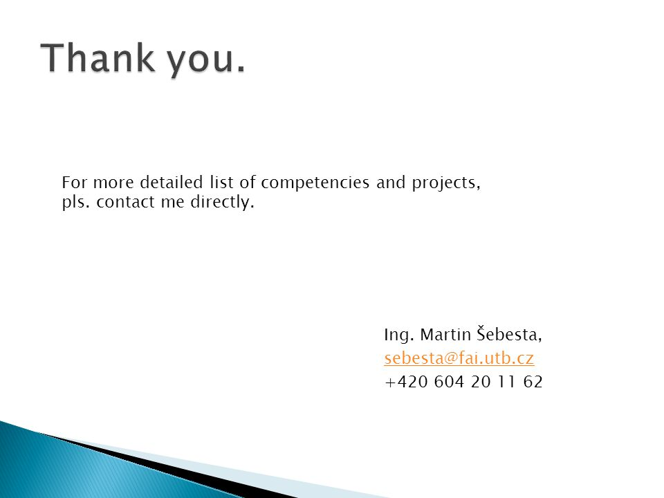 Ing. Martin Šebesta, sebesta@fai.utb.cz +420 604 20 11 62 For more detailed list of competencies and projects, pls. contact me directly.