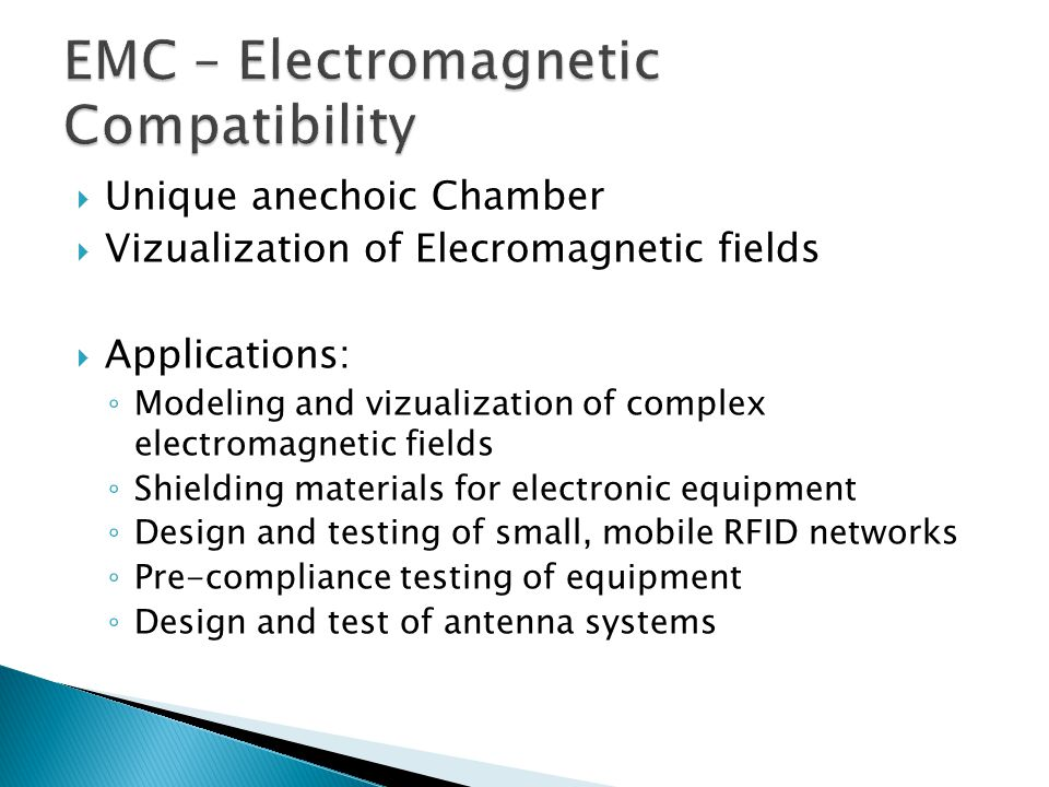  Unique anechoic Chamber  Vizualization of Elecromagnetic fields  Applications: ◦ Modeling and vizualization of complex electromagnetic fields ◦ Sh
