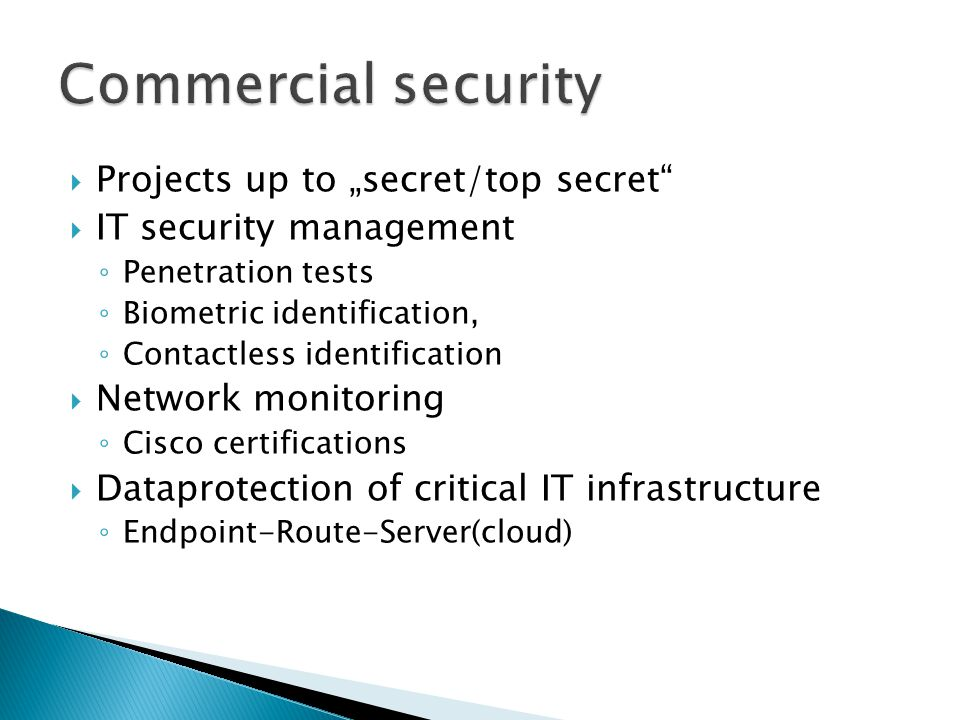 """ Projects up to """"secret/top secret""""  IT security management ◦ Penetration tests ◦ Biometric identification, ◦ Contactless identification  Network m"""