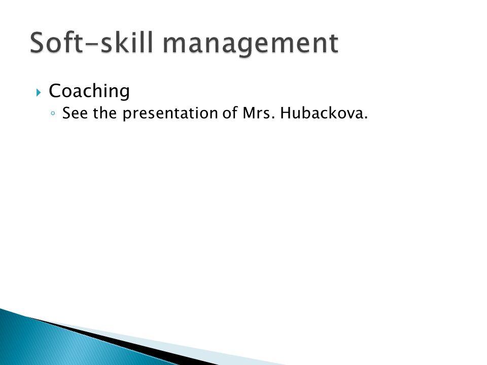  Coaching ◦ See the presentation of Mrs. Hubackova.