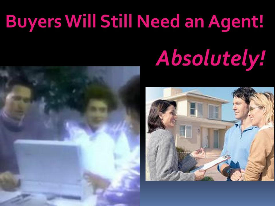 Buyers Will Still Need an Agent! Absolutely!