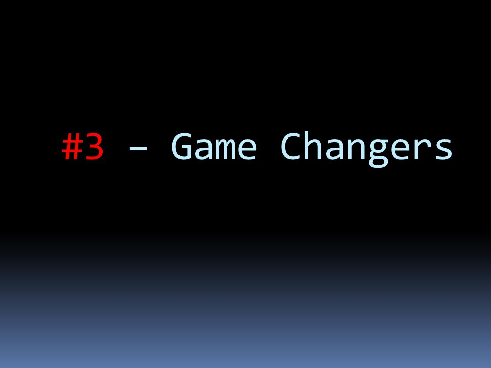 #3 – Game Changers