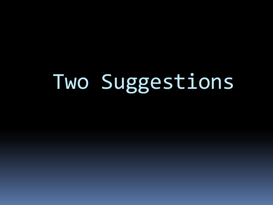 Two Suggestions