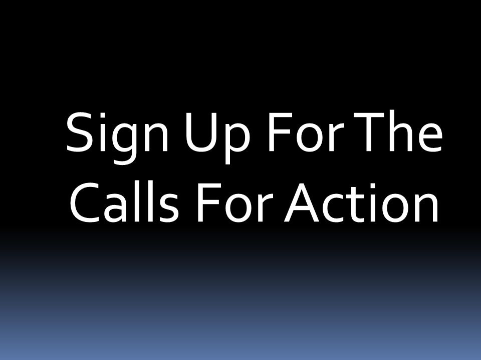Sign Up For The Calls For Action