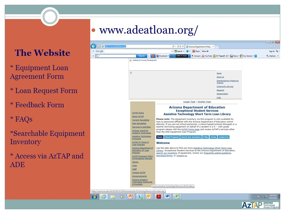 The Website * Equipment Loan Agreement Form * Loan Request Form * Feedback Form * FAQs *Searchable Equipment Inventory * Access via AzTAP and ADE www.adeatloan.org/