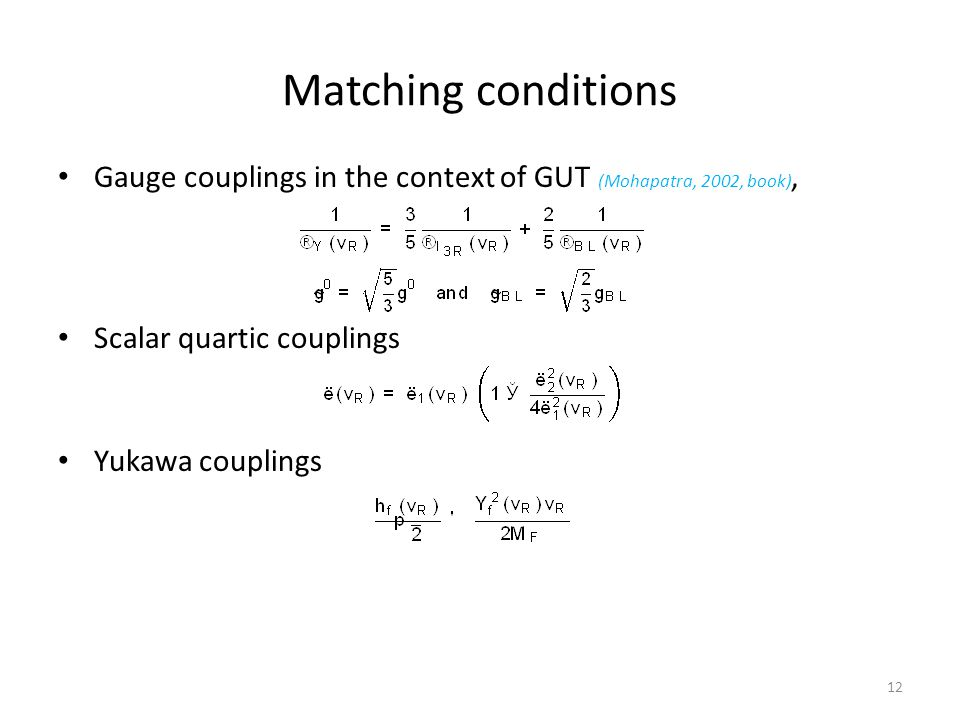Matching conditions Gauge couplings in the context of GUT (Mohapatra, 2002, book), Scalar quartic couplings Yukawa couplings 12