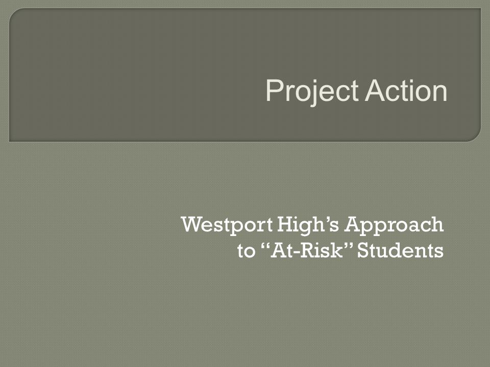 Westport High's Approach to At-Risk Students Project Action