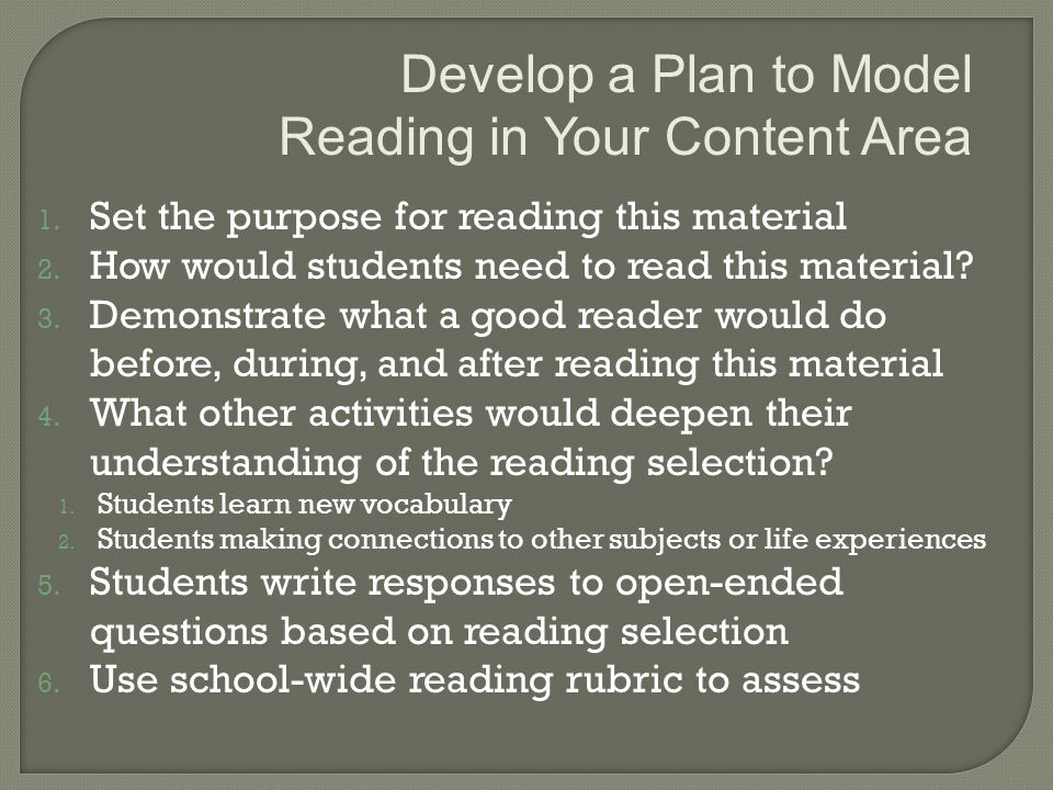 1. Set the purpose for reading this material 2. How would students need to read this material.