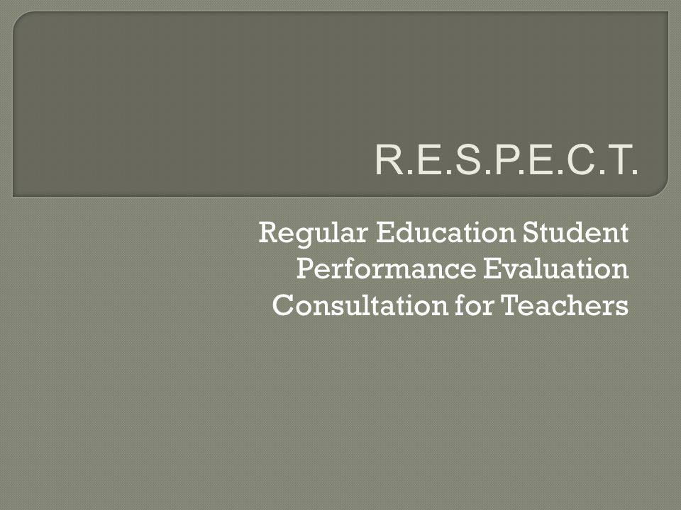 Regular Education Student Performance Evaluation Consultation for Teachers R.E.S.P.E.C.T.