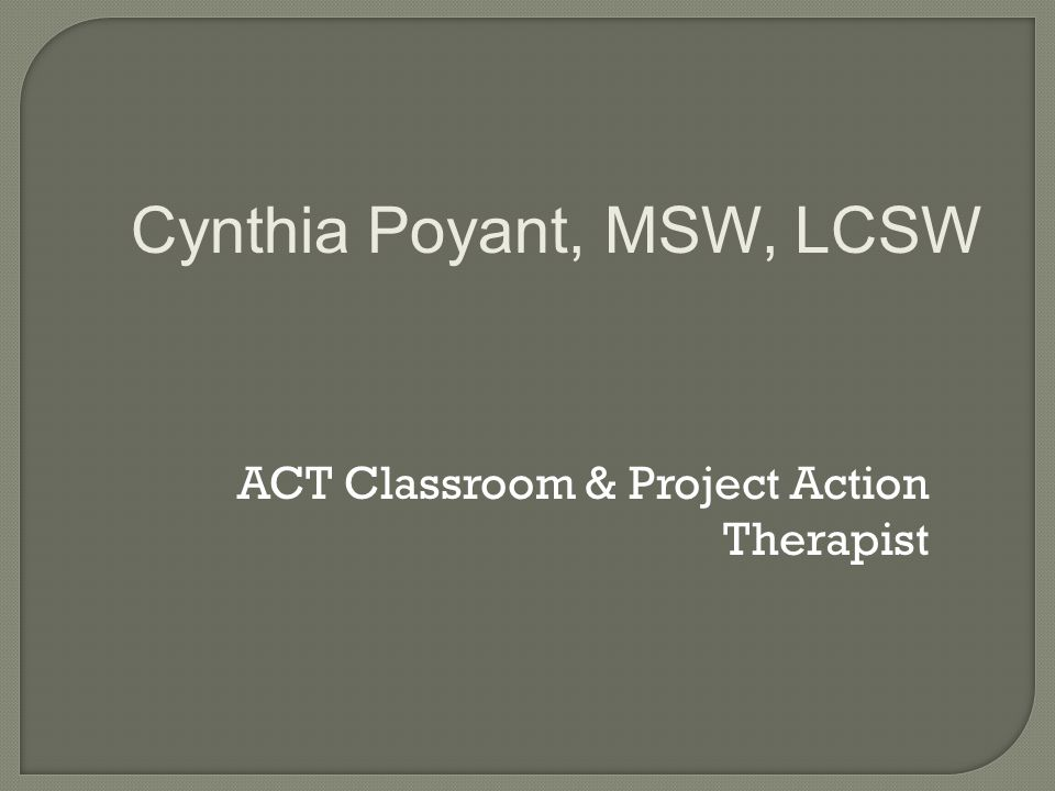 ACT Classroom & Project Action Therapist Cynthia Poyant, MSW, LCSW