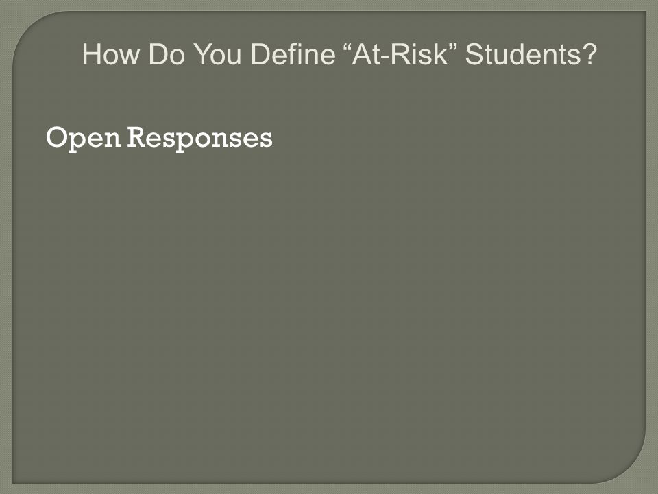 Open Responses How Do You Define At-Risk Students