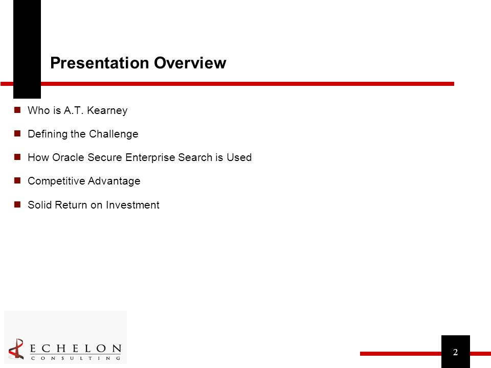 2 Presentation Overview Who is A.T. Kearney Defining the Challenge How Oracle Secure Enterprise Search is Used Competitive Advantage Solid Return on I
