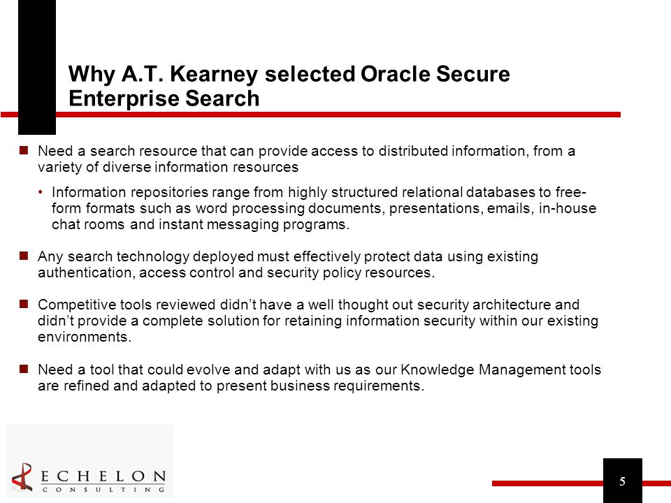 5 Why A.T. Kearney selected Oracle Secure Enterprise Search Need a search resource that can provide access to distributed information, from a variety