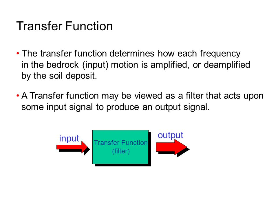 Transfer Function A Transfer function may be viewed as a filter that acts upon some input signal to produce an output signal. The transfer function de