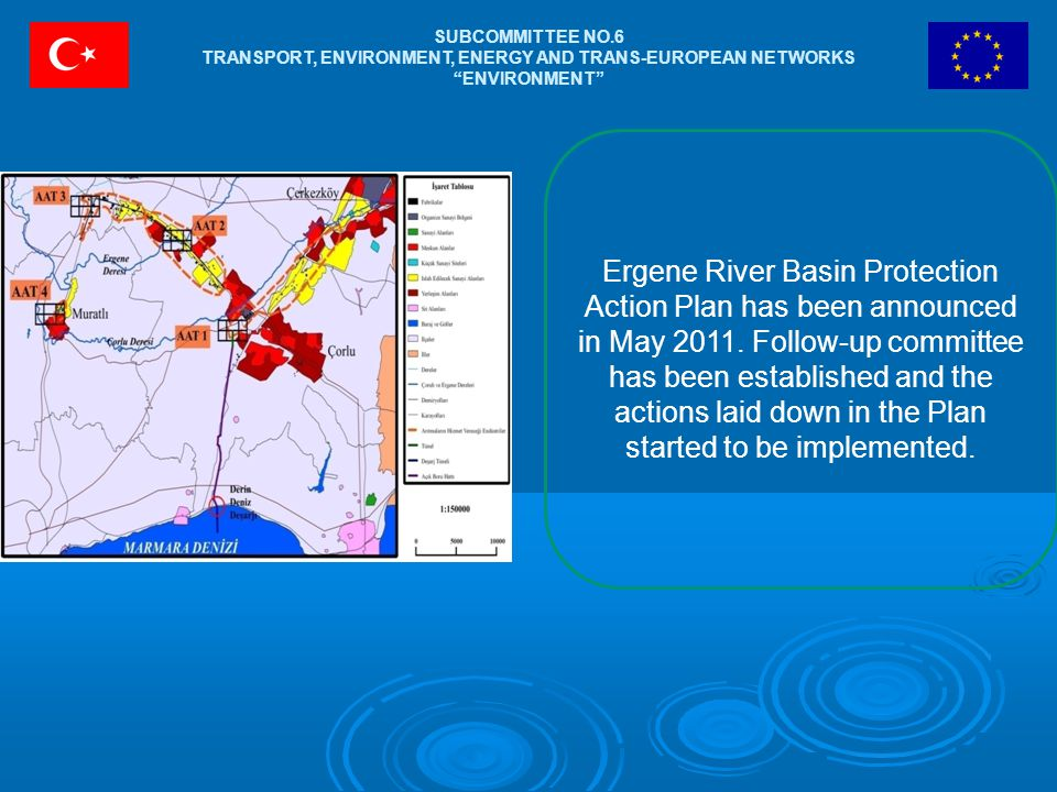 "SUBCOMMITTEE NO.6 TRANSPORT, ENVIRONMENT, ENERGY AND TRANS-EUROPEAN NETWORKS ""ENVIRONMENT"" Ergene River Basin Protection Action Plan has been announce"