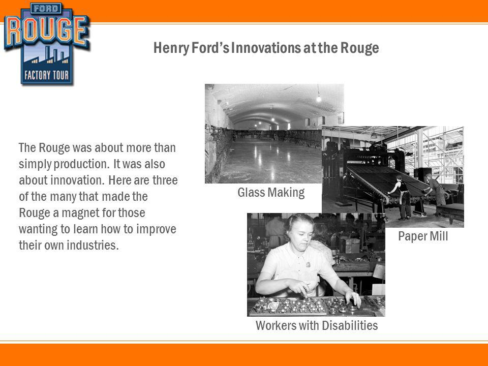 Henry Ford's Innovations at the Rouge The Rouge was about more than simply production.