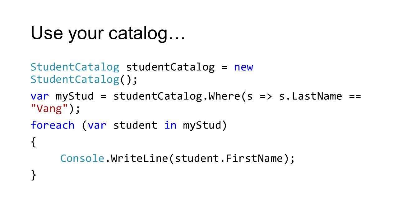 Use your catalog… StudentCatalog studentCatalog = new StudentCatalog(); var myStud = studentCatalog.Where(s => s.LastName ==