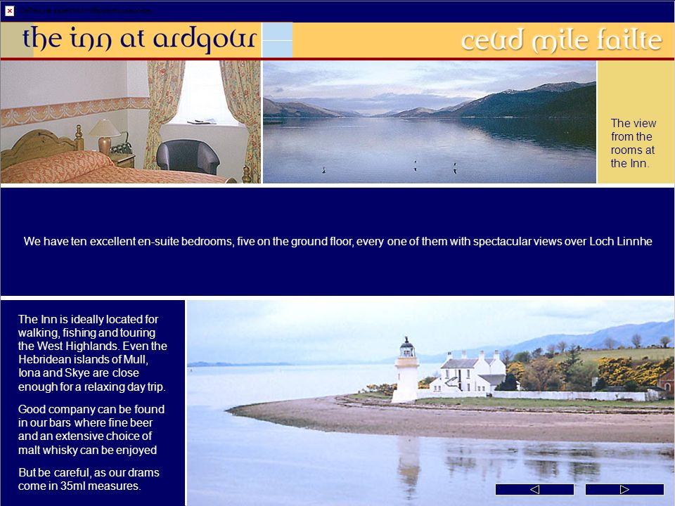 The Inn is ideally located for walking, fishing and touring the West Highlands.